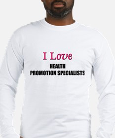 I Love HEALTH PROMOTION SPECIALISTS Long Sleeve T-