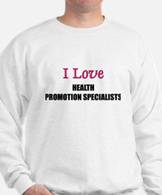 I Love HEALTH PROMOTION SPECIALISTS Sweatshirt
