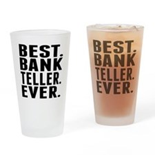 Best. Bank Teller. Ever. Drinking Glass