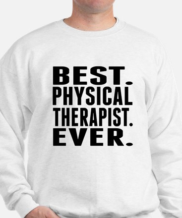 Best. Physical Therapist. Ever. Sweatshirt