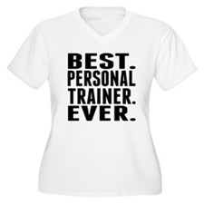 Best. Personal Trainer. Ever. Plus Size T-Shirt