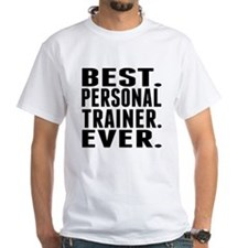 Best. Personal Trainer. Ever. T-Shirt