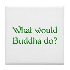 What Would Buddha Do Tile Coaster