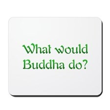 What Would Buddha Do Mousepad