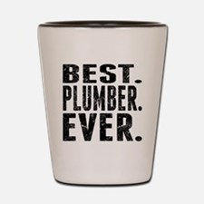 Best. Plumber. Ever. Shot Glass