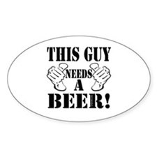 This Guy NEEDS A BEER! Decal