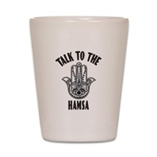 Talk To The Hamsa Shot Glass