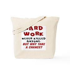 HARD WORK NEVER KILLED ANYONE... Tote Bag