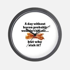 A DAY WITHOUT BACON PROBABLY WOULDN'T K Wall Clock