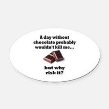 A DAY WITHOUT CHOCOLATE PROBABLY W Oval Car Magnet