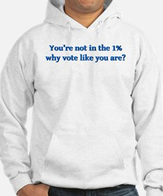 You're not in the 1%, why vote l Hoodie