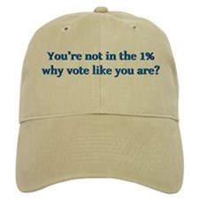 You're not in the 1%, why vote like you are? Baseball Cap
