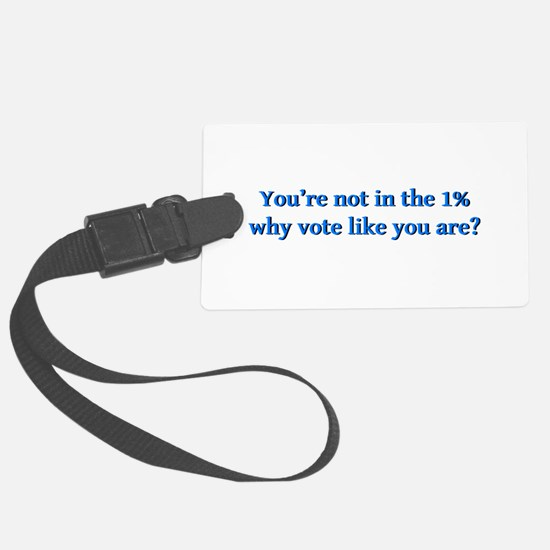 You're not in the 1%, why vote l Luggage Tag