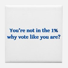 You're not in the 1%, why vote like y Tile Coaster