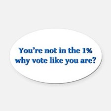 You're not in the 1%, why vote lik Oval Car Magnet