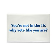 You're not in the 1%, why vote li Rectangle Magnet