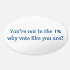 You're not in the 1%, why vote like Sticker (Oval)