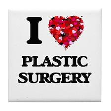 I Love Plastic Surgery Tile Coaster