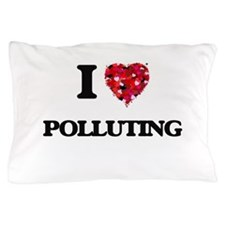 I Love Polluting Pillow Case