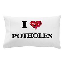 I Love Potholes Pillow Case