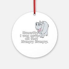HIPPOPOTAMUS -HIPPO - HONESTLY, I W Round Ornament