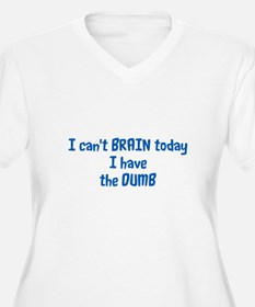 I Can't Brain Today I Have The D Plus Size T-Shirt