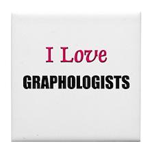 I Love GRAPHOLOGISTS Tile Coaster