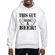 This Guy NEEDS A BEER! Hoodie