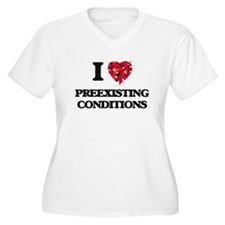 I Love Preexisting Conditions Plus Size T-Shirt