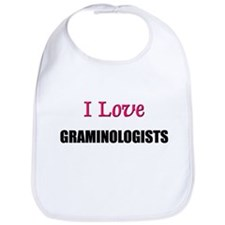 I Love GRAMINOLOGISTS Bib
