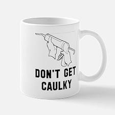 Don't get caulky Mug