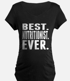 Best. Nutritionist. Ever. Maternity T-Shirt
