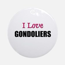 I Love GONDOLIERS Ornament (Round)
