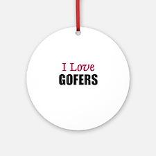 I Love GOFERS Ornament (Round)