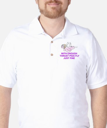WITH ENOUGH THRUST PIGS FLY JUST FINE Golf Shirt
