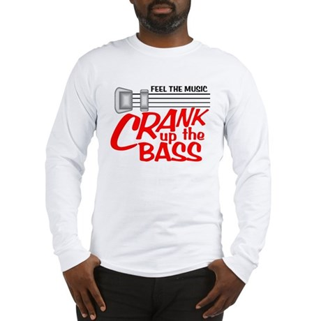 crank up the bass Long Sleeve T-Shirt