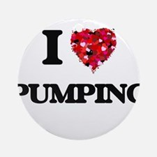 I Love Pumping Ornament (Round)