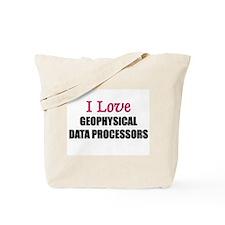 I Love GEOPHYSICAL DATA PROCESSORS Tote Bag