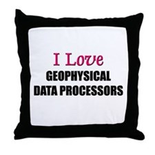 I Love GEOPHYSICAL DATA PROCESSORS Throw Pillow