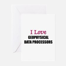 I Love GEOPHYSICAL DATA PROCESSORS Greeting Cards