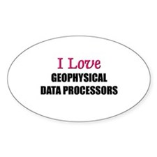 I Love GEOPHYSICAL DATA PROCESSORS Oval Decal