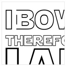 I BOWL THEREFORE I AM Poster