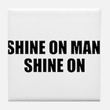 SHINE ON MAN, SHINE ON Tile Coaster