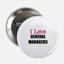 I Love GENERAL MANAGERS Button