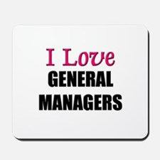 I Love GENERAL MANAGERS Mousepad