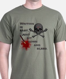 WRITING IS EASY, JUST SIT DOWN AND BLEED T-Shirt