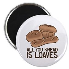 All You Knead is Loaves Magnet