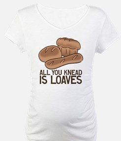 All You Knead is Loaves Shirt