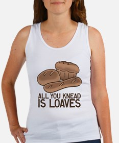 All You Knead is Loaves Women's Tank Top