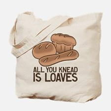 All You Knead is Loaves Tote Bag